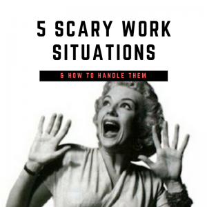 scary work situations
