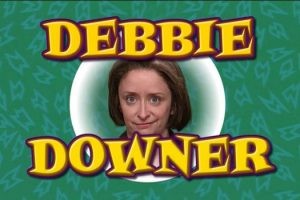 hired a debbie downer